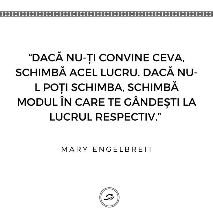 """""""Dacă nu-ți convine ceva, schimbă acel lucru. Dacă nu-l poți schimba, schimbă modul în care te gândești la lucrul respectiv."""" - Mary Engelbreit #maryengelbreit"""