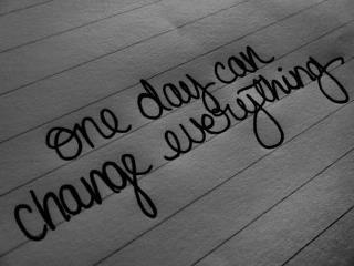 One day can change everything . . . so don't ever give up! So simple yet so true.