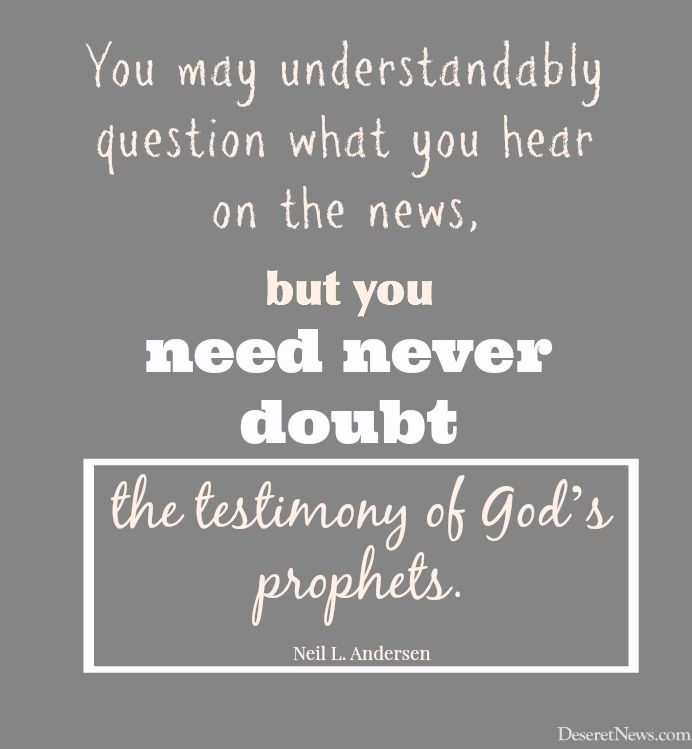 """LDS General Conference. Elder Andersen: """"You may understandably question what you hear on the news, but you need never doubt the testimony of God's prophets. #ldsconf #lds #quotes"""