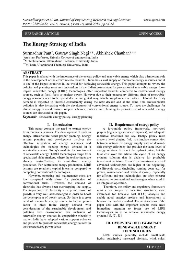 The Energy Strategy of India  This paper is related with the importance of the energy policy and renewable energy which play a important role in the development of the environmental benefits. India has a vast supply of renewable energy resources and it is one of the largest countries in the world for deploying renewable energy. This paper attempts to review the policies and planning measures undertaken by the Indian government for promotion of renewable energy. Low impact renewable energy…