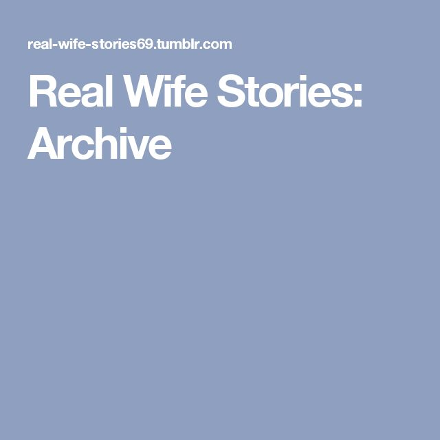 Real Wife Stories: Archive
