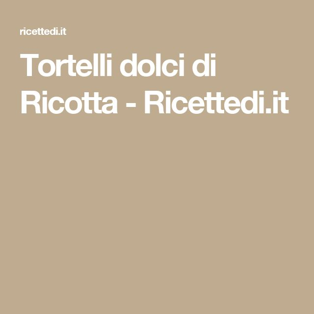 Tortelli dolci di Ricotta - Ricettedi.it