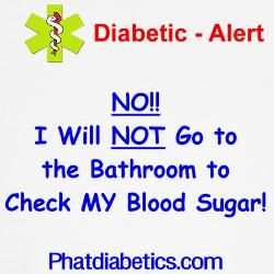 Not when I watch so many NOT washing their hands when they are done going to the bathroom. YUCK!! testing wherever you are for your type 1 or type 2 diabetes