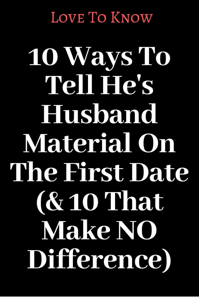 10 Ways To Tell Hes Husband Material On The First Date