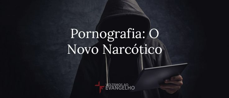 Pornografia: O Novo Narcótico [http://voltemosaoevangelho.com/blog/2015/07/pornografia-o-novo-narcotico/] * Reconquistando seu cérebro de volta da pornografia [http://voltemosaoevangelho.com/blog/2015/08/reconquistando-seu-cerebro-de-volta-da-pornografia/]