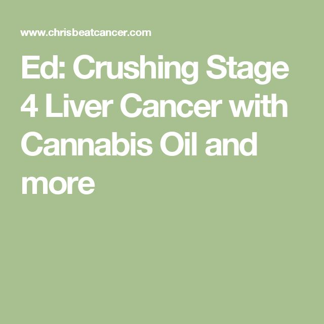Ed: Crushing Stage 4 Liver Cancer with Cannabis Oil and more