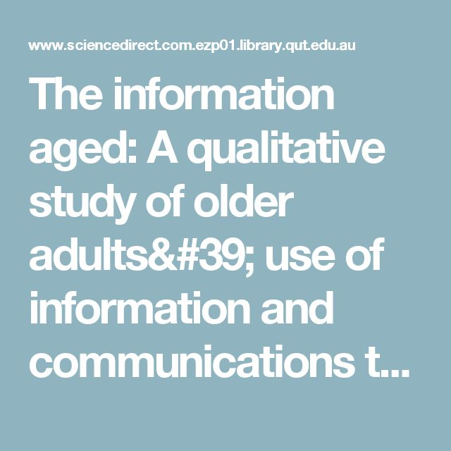 The information aged: A qualitative study of older adults' use of information and communications technology