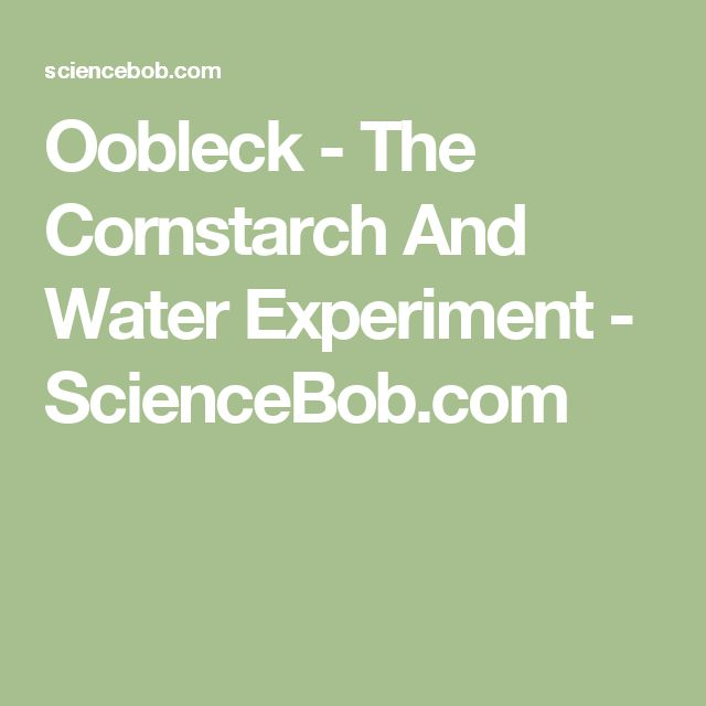 Oobleck - The Cornstarch And Water Experiment - ScienceBob.com
