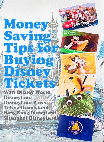 Money-Saving Park Ticket Tips & Tricks for Walt Disney World, Disneyland, Paris, Hong Kong, Shanghai, and Tokyo Disney Resort!