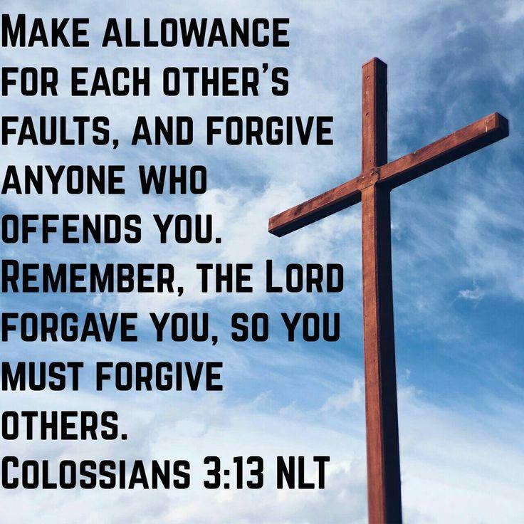 Colossians 3:13 Forgive.