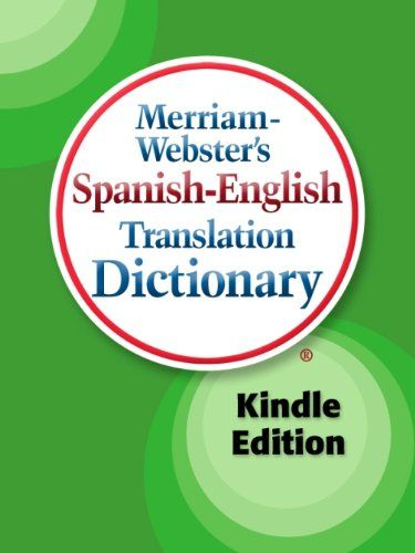 Merriam-Webster's Spanish-English Translation Dictionary, Kindle Edition  ($7.70) http://www.amazon.com/Merriam-Websters-Spanish-English-Translation-Dictionary-Spanish-Edition/dp/B002ROKQUG%3FSubscriptionId%3D%26tag%3Dhpb4-20%26linkCode%3Dxm2%26camp%3D1789%26creative%3D390957%26creativeASIN%3DB002ROKQUG&rpid=zq1391706258/Merriam_Websters_Spanish_English_Translation_Dictionary_Spanish_Edition