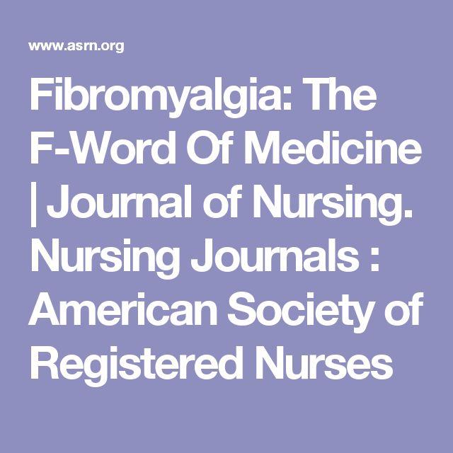 Fibromyalgia: The F-Word Of Medicine   Journal of Nursing. Nursing Journals : American Society of Registered Nurses