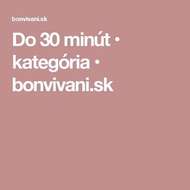 Do 30 minút • kategória • bonvivani.sk