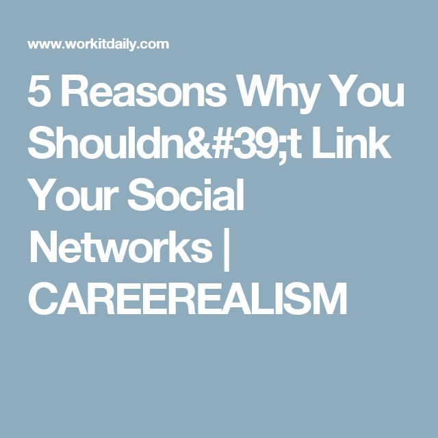5 Reasons Why You Shouldn't Link Your Social Networks | CAREEREALISM