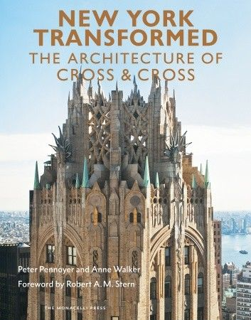 New York Transformed by  Peter Pennoyer and Anne Walker; Foreword by Robert A. M. Stern