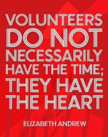 Volunteers do not necessarily have the time; they have the heart