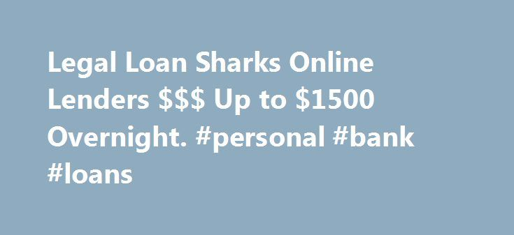 Legal Loan Sharks Online Lenders $$$ Up to $1500 Overnight. #personal #bank #loans http://loan-credit.remmont.com/legal-loan-sharks-online-lenders-up-to-1500-overnight-personal-bank-loans/  #loan sharks online # Get Quick Cash Today! Legal Loan Sharks Online Lenders – Apply Now Get a Cash Advance Today At Legal Loan Sharks Online Lenders. we guarantee we'll get you the money you need, as quick as possible. You don't even have to leave the comfort of your own home. Getting a cash […]