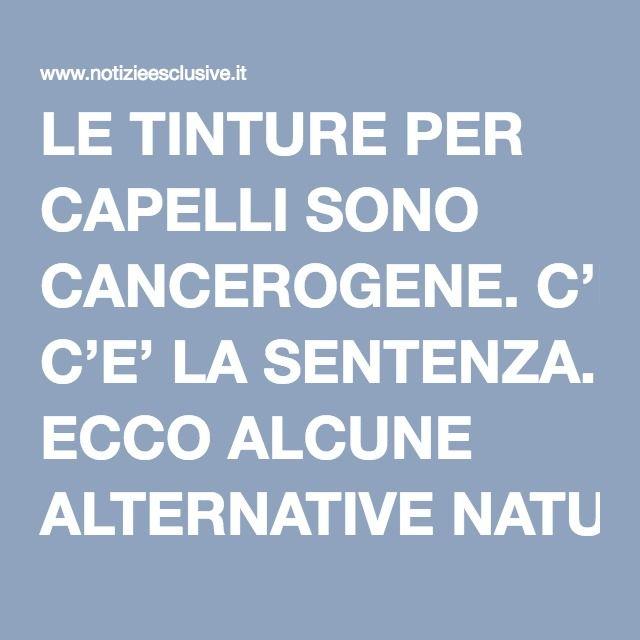 LE TINTURE PER CAPELLI SONO CANCEROGENE. C'E' LA SENTENZA. ECCO ALCUNE ALTERNATIVE NATURALI – NOTIZIE ESCLUSIVE