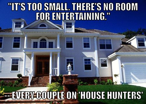 So sad. This spoiled couple on House Hunters doesn't have enough room for entertaining.
