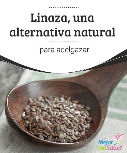 Linaza, una alternativa natural para adelgazar  La linaza ha sido reconocida desde hace muchos años por sus propiedades y componentes que son de gran beneficio para el organismo.