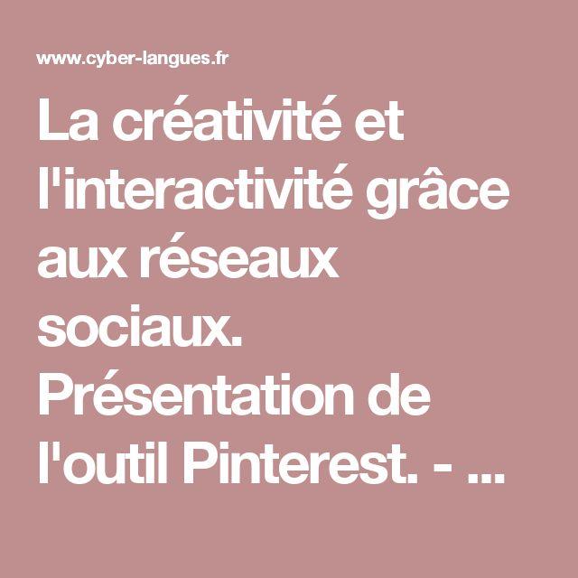 La créativité et l'interactivité grâce aux réseaux sociaux. Présentation de l'outil Pinterest. - Cyber-Langues