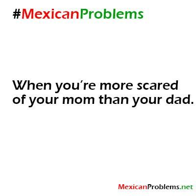 This is my family, l am not Mexican but fear my mom!! That's who to be scared of!!!