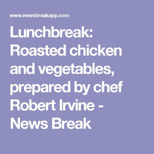 Lunchbreak: Roasted chicken and vegetables, prepared by chef Robert Irvine - News Break