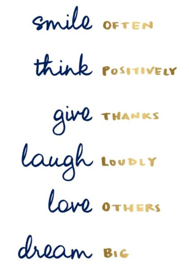 """Smile often, think positively, give thanks, laugh loudly, love others, dream big"" Inspirational Quote"