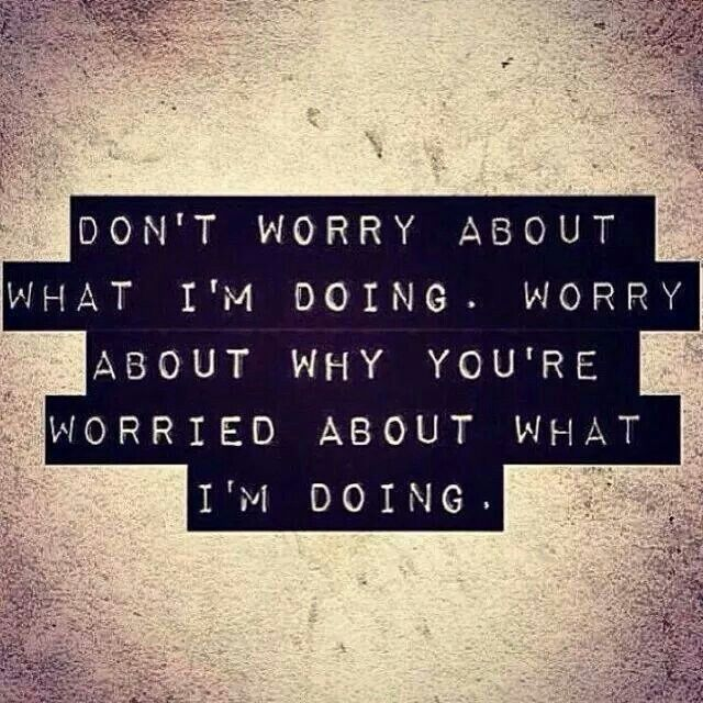 Don't #worry about what I am doing ~ #quote
