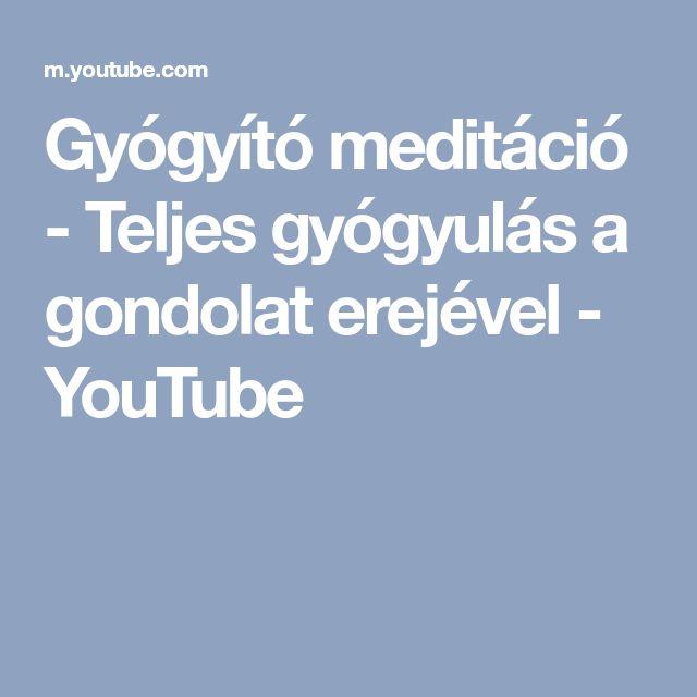 Gyógyító meditáció - Teljes gyógyulás a gondolat erejével - YouTube