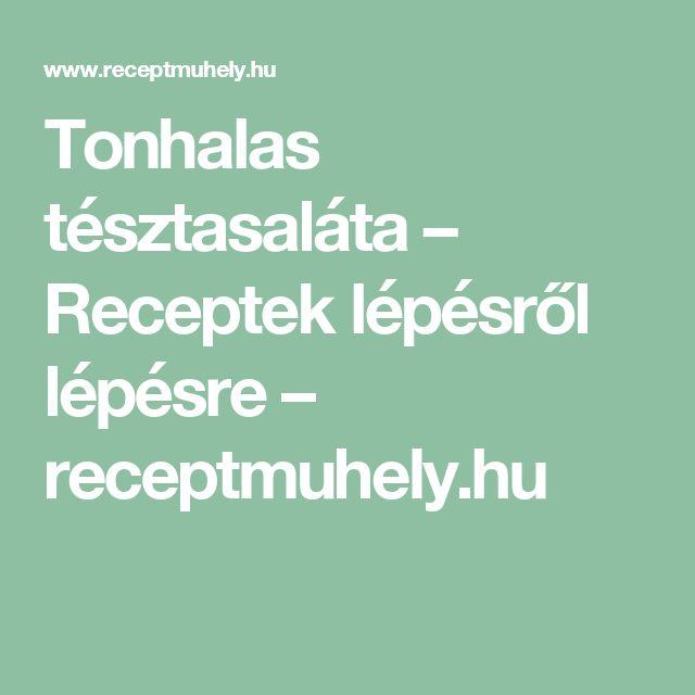 Tonhalas tésztasaláta – Receptek lépésről lépésre – receptmuhely.hu