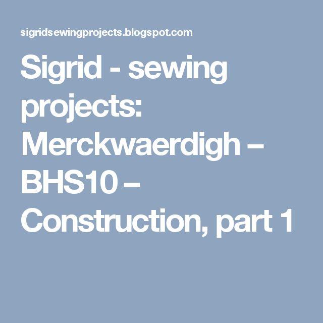 Sigrid - sewing projects: Merckwaerdigh – BHS10 – Construction, part 1