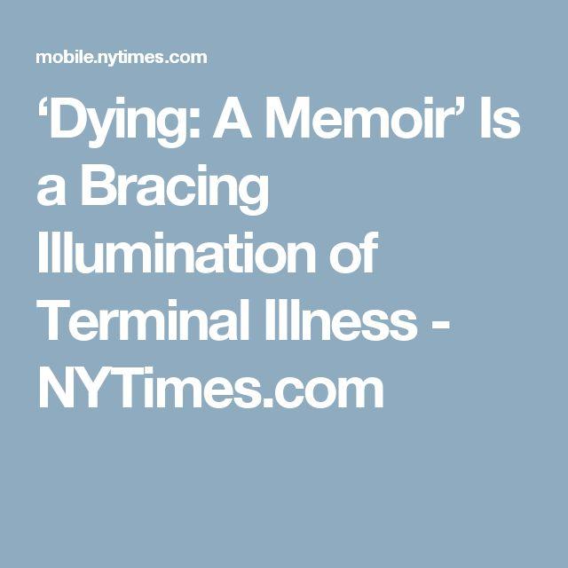 'Dying: A Memoir' Is a Bracing Illumination of Terminal Illness - NYTimes.com