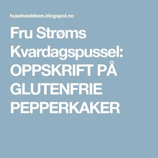 Fru Strøms Kvardagspussel: OPPSKRIFT PÅ GLUTENFRIE PEPPERKAKER