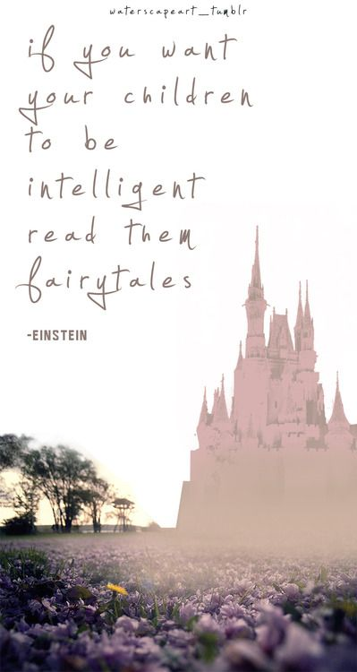 """If you want your children to be intelligent, read them fairytales."""