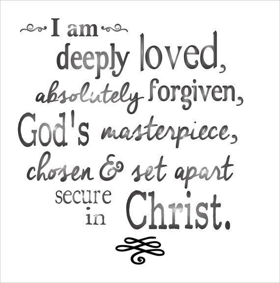 """I am flawed, I am broken, I am imperfect; but, I am deeply loved, I am absolutely forgiven, I am God's masterpiece, I am chosen, I am set apart, I am secure in Christ."" #ThingsToRemember"