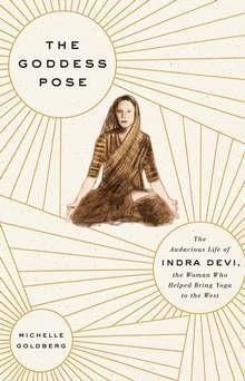 The Globe & Mail: Review: Michelle Goldberg's The Goddess Pose explores the life of the woman who brought yoga to the West. From the Downdog Diary Yoga Blog found exclusively at DownDog Boutique. DownDog Diary brings together yoga stories from around the web on Yoga Lifestyle... Read more at DownDog Diary