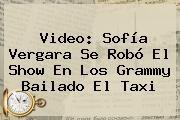 http://tecnoautos.com/wp-content/uploads/imagenes/tendencias/thumbs/video-sofia-vergara-se-robo-el-show-en-los-grammy-bailado-el-taxi.jpg Sofia Vergara. Video: Sofía Vergara se robó el show en los Grammy bailado El Taxi, Enlaces, Imágenes, Videos y Tweets - http://tecnoautos.com/actualidad/sofia-vergara-video-sofia-vergara-se-robo-el-show-en-los-grammy-bailado-el-taxi/