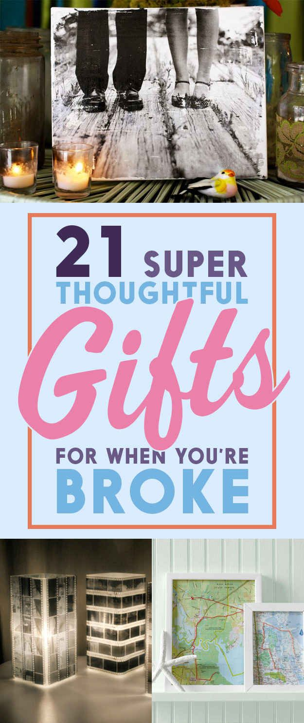 Has some great ideas!! 21 Super Thoughtful Gift Ideas For When You're Broke AF