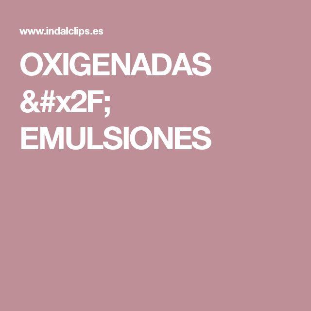 OXIGENADAS / EMULSIONES