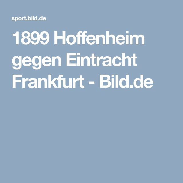 1899 Hoffenheim gegen Eintracht Frankfurt     -  Bild.de