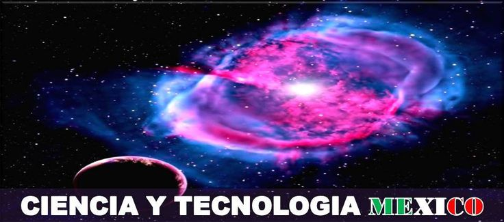 CIENCIA Y TECNOLOGIA MEXICO BUSCA DAR A CONOCER LOS AVANCES TECNOLOGICOS Y CIENTIFICOS MEXICANOS