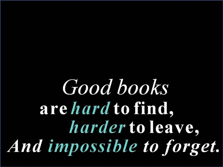 Good books are impossible to forget.