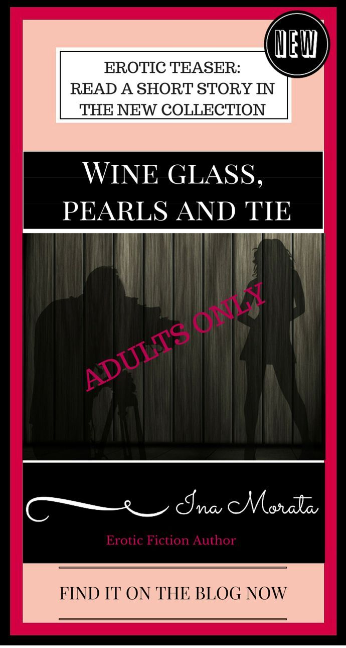 Read the short story, 'Wine Glass, Pearls and Tie', one of the stories in my forthcoming erotic collection: Can You See Me?: Erotic Tales of Voyeurism. Also consider becoming one of my beta readers or advance reviewers - more details on the blog. http://ina-morata.com/2016/06/12/erotic-tales-of-voyeurism-teaser-story?utm_content=buffer9be3d&utm_medium=social&utm_source=pinterest.com&utm_campaign=buffer 18+ only, please. Happy reading! Ina x