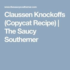 Claussen Knockoffs (Copycat Recipe) | The Saucy Southerner
