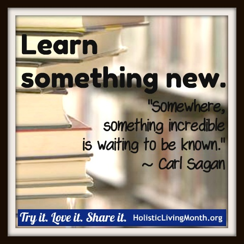 Learn something new. Try it. Love it. Share it.