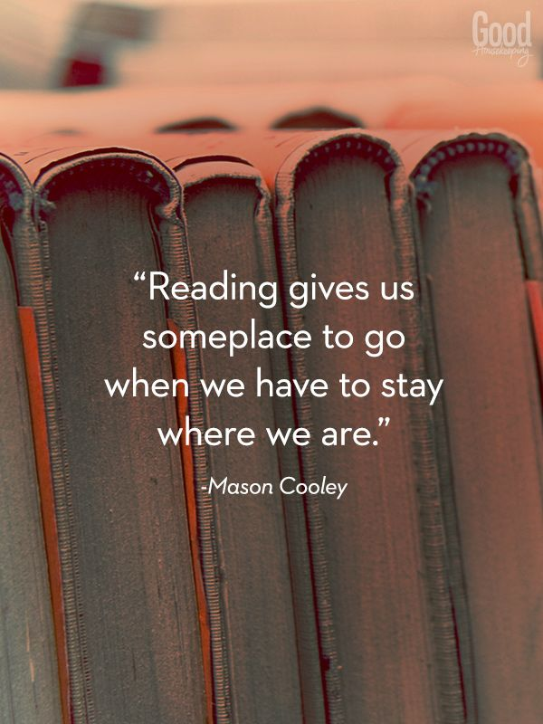 """Reading gives us someplace to go when we have to stay where we are."" - Mason Cooley"