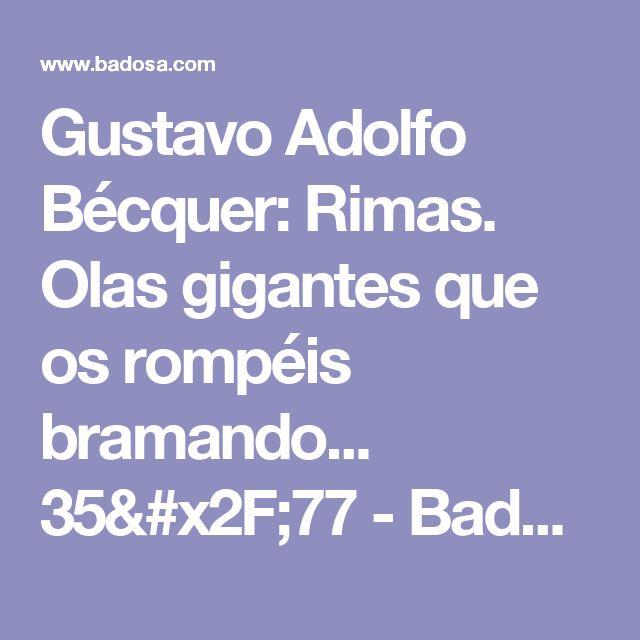 Gustavo Adolfo Bécquer: Rimas. Olas gigantes que os rompéis bramando... 35/77 - Badosa.com