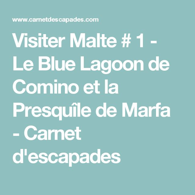 Visiter Malte # 1 - Le Blue Lagoon de Comino et la Presquîle de Marfa - Carnet d'escapades