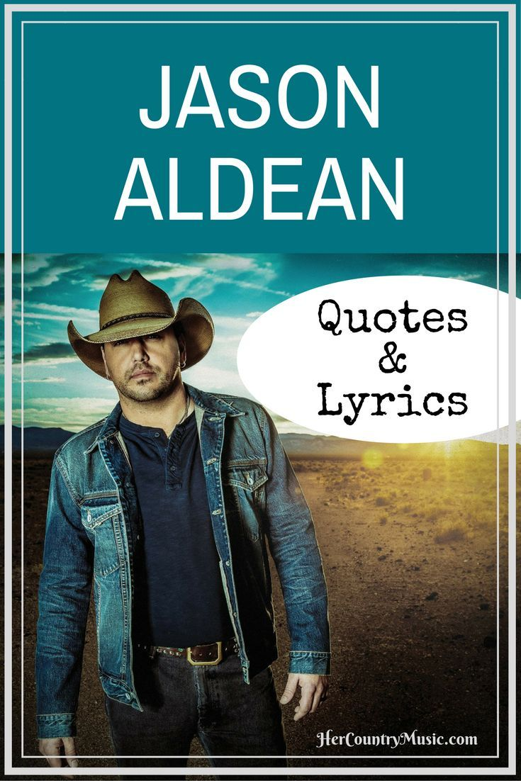 Popular Jason Aldean quotes and Jason Aldean lyrics from our favorite songs at http://HerCountryMusic.com